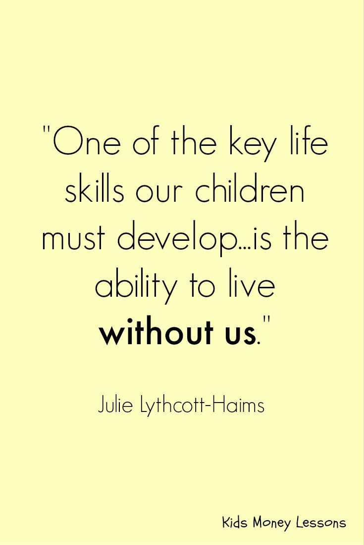 "Find this and other great parenting advice - including the life skills your kids need - in Julie Lythcott-Haims' book ""How to Raise an Adult"" [affiliate link]"