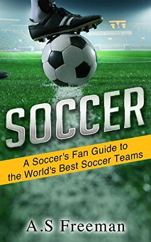 Soccer: A Soccer's Fan Guide to the World's Best Soccer Teams (Soccer Games, Soccer News, World Soccer, Indoor Soccer, US Soccer) by A.S Freeman, http://www.amazon.co.uk/dp/B013O513C6/ref=cm_sw_r_pi_dp_IGQiwb1M7HR0C