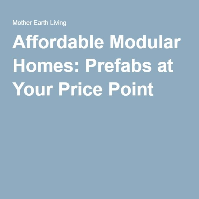Affordable Modular Homes: Prefabs at Your Price Point