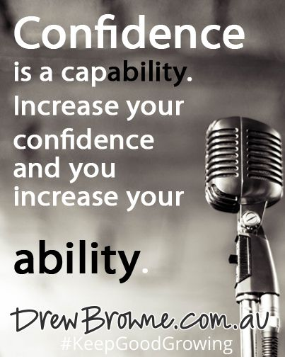 Confidence is a capacity. Increase your confidence and you increase your ability. #KeepGoodGrowing