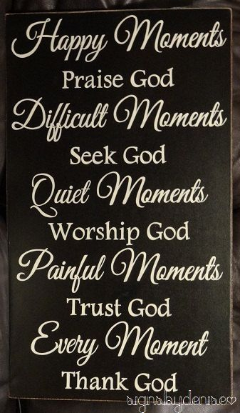 Every Moment Thank God Inspirational Sign by SignsbyDenise on Etsy