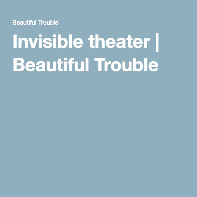 Invisible theater | Beautiful Trouble