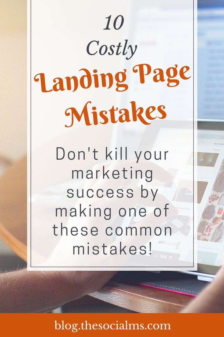The landing page is a key element in your entire marketing effort. Here are 10 commonly made landing page mistakes that can kill all your marketing success! // The Social Ms