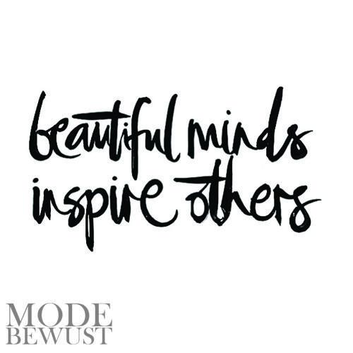 Beautiful minds inspire others #mode #bewust #modebewust #inspiring