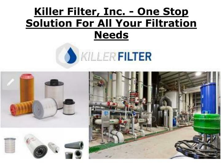 At Killer Filter, Inc., you will find all types industrial filters to protect your engines or machines from dust or dirt. Visit our website today and make the best purchase.