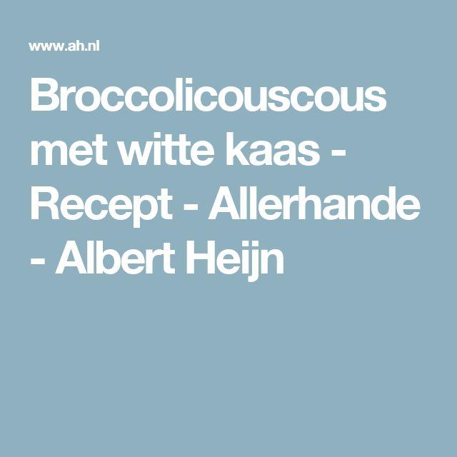 Broccolicouscous met witte kaas - Recept - Allerhande - Albert Heijn