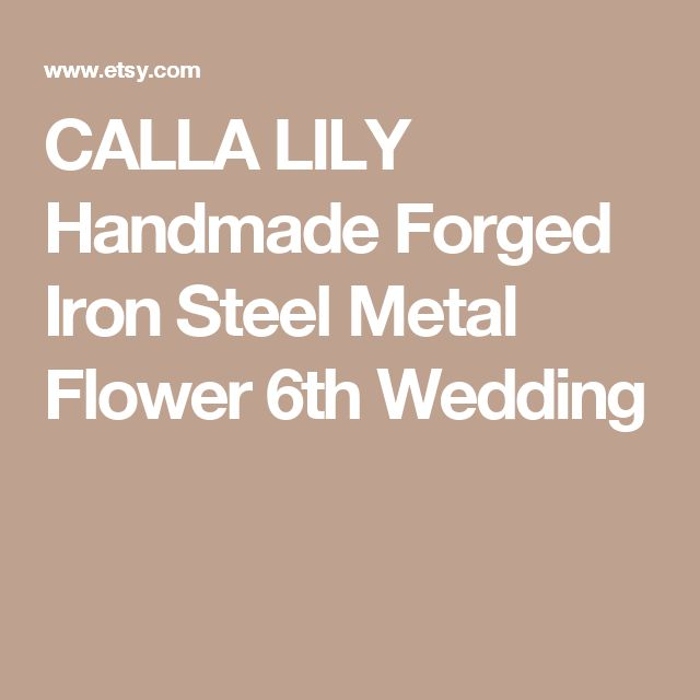 CALLA LILY Handmade Forged Iron Steel Metal Flower 6th Wedding