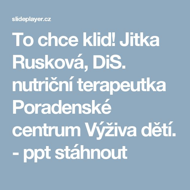 To chce klid! Jitka Rusková, DiS. nutriční terapeutka Poradenské centrum Výživa dětí. -  ppt stáhnout