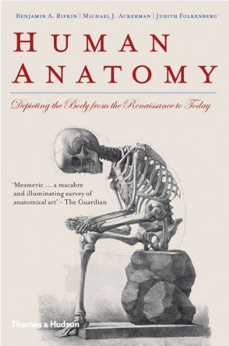 Human Anatomy: Depicting the Body from the Renaissance to Today by Benjamin A. Rifkin, Michael J. Ackerman, Judith Folkenberg
