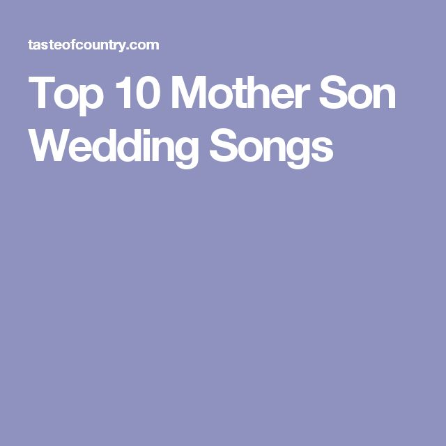 Taste Of Country Realizes That Finding The Right Songs For A Wedding Especially Mother And Son Dance Is Very Important