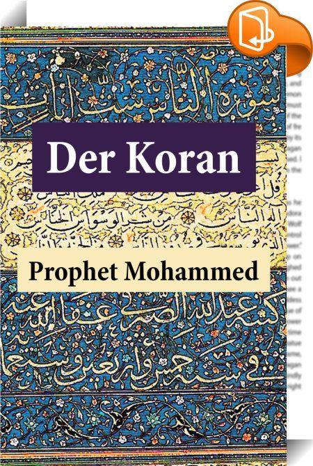 """Der Koran    :  Dieses eBook: """"Der Koran (Vollständige deutsche Ausgabe)"""" ist mit einem detaillierten und dynamischen Inhaltsverzeichnis versehen und wurde sorgfältig korrekturgelesen. Der Koran oder Qur'an (die Lesung, Rezitierung, Vortrag) ist die Heilige Schrift des Islam, die gemäß dem Glauben der Muslime die wörtliche Offenbarung Gottes (arab. Allah) an den Propheten Mohammed enthält, vermittelt durch """"Verbalinspiration"""" des Engel Gabriel (""""Diktatverständnis"""" des Korans). Er ist i..."""