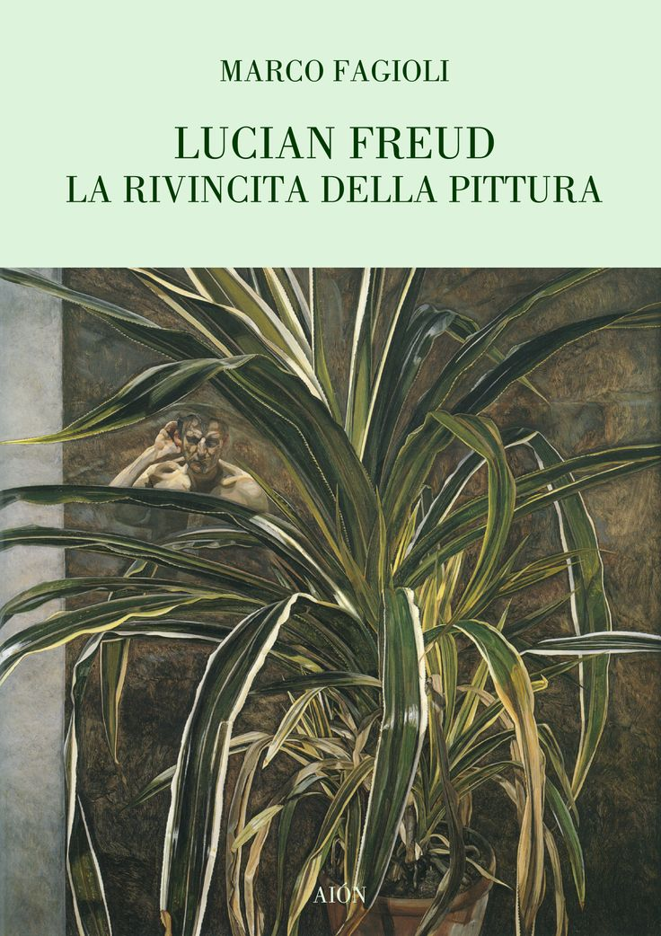 MARCO FAGIOLI LUCIAN FREUD LA RIVINCITA DELLA PITTURA PAINTING TAKES ITS REVENGE size 12x17 cm - pages: 80 ISBN 978-88-88149-60-8 Italian and English text