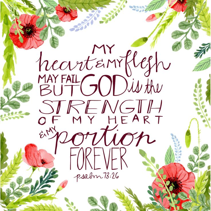 """My flesh and my heart may fail, but God is the strength of my heart and my portion forever."" Psalm 73:26  Enjoy this #free #printable!"