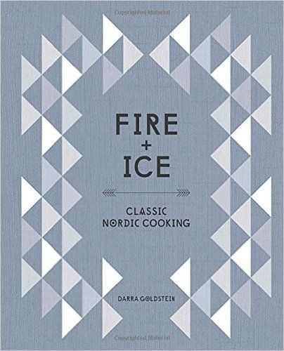 Fire and Ice: Classic Nordic Cooking: Darra Goldstein, Cookbook