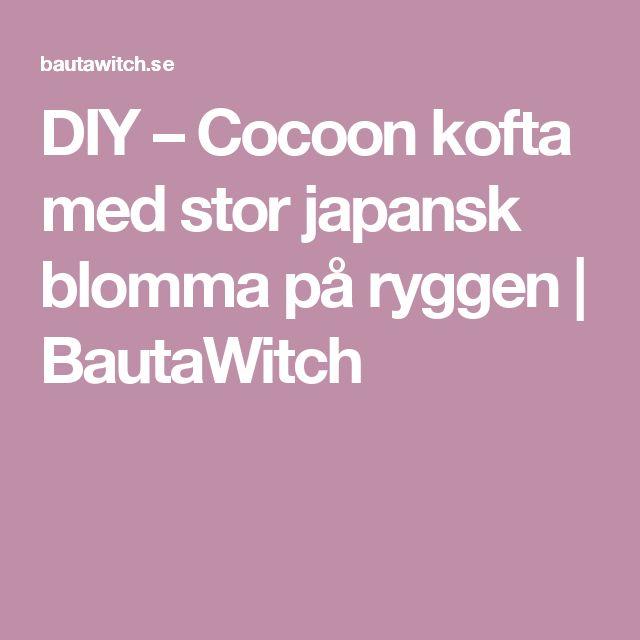 DIY – Cocoon kofta med stor japansk blomma på ryggen   BautaWitch