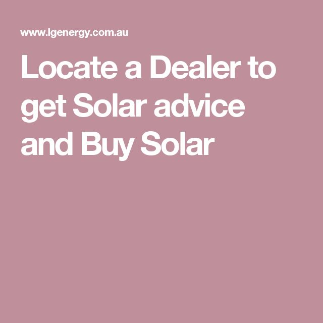 Locate a Dealer to get Solar advice and Buy Solar