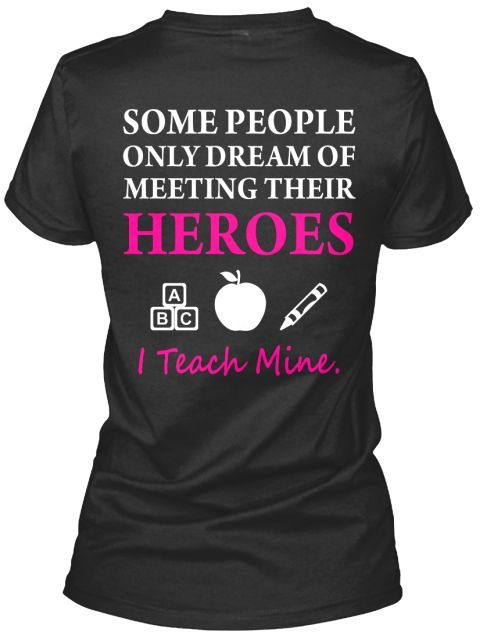 Early Childhood Educator Some People Only Dream Of Meeting Their Heroes Abc I Teach Mine. Black T-Shirt Back