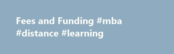 Fees and Funding #mba #distance #learning http://england.remmont.com/fees-and-funding-mba-distance-learning/  # Distance learning MBA If you extend your studies into a third year there will be no additional charge, if you extend into a fourth year, there will be an extension fee of 930 payable in 2020/21. What's included / excluded? study materials one face-to-face module registration tuition examinations graduation ceremony overseas exam charge ( 50 per exam) overseas examination centre…