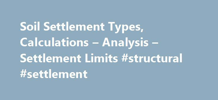 Soil Settlement Types, Calculations – Analysis – Settlement Limits #structural #settlement http://pharmacy.nef2.com/soil-settlement-types-calculations-analysis-settlement-limits-structural-settlement/  Soil Settlement Types, Calculations Analysis – Settlement Limits General: A soil shear failure can result in excessive building distortion and even collapse. Excessive settlements can result in structural damage to a building frame nuisances such as sticking doors and windows, cracks in tile…