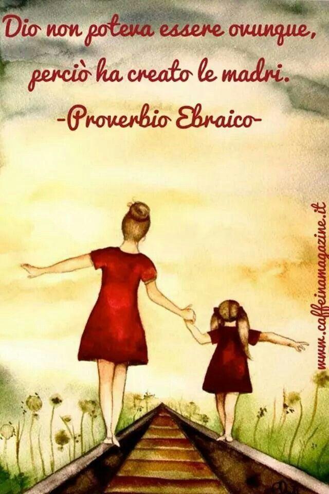 #Frasi: Dios no puede estar en todas partes, por lo tanto creó las madres.