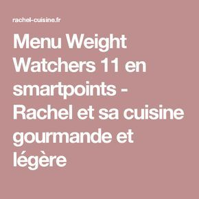 Menu Weight Watchers 11 en smartpoints - Rachel et sa cuisine gourmande et légère