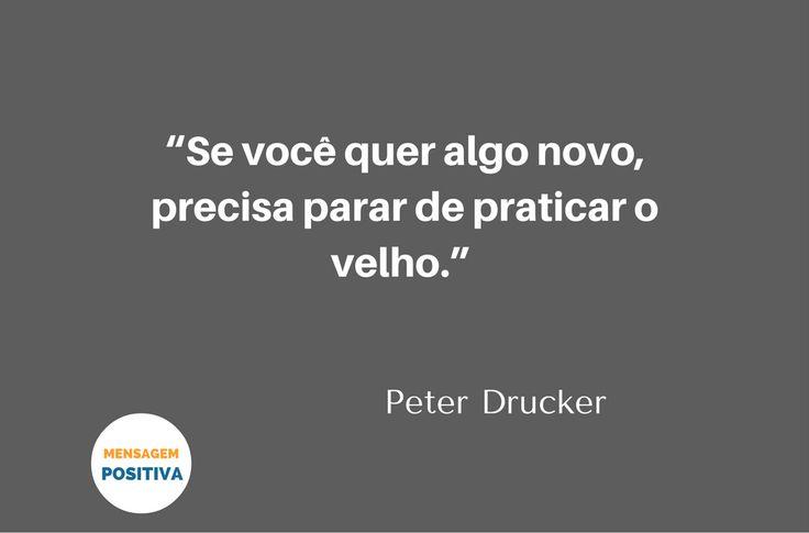 """""""Se você quer algo novo, precisa parar de praticar o velho."""" (Peter Drucker)"""