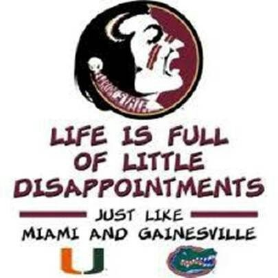 Go Noles! Life is full of little disappointments just like Miami in Gainesville. FSU