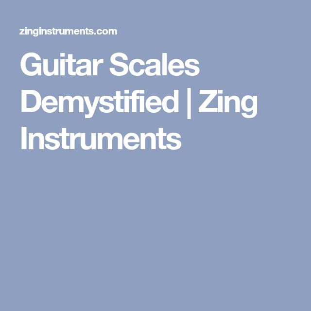 Guitar Scales Demystified | Zing Instruments
