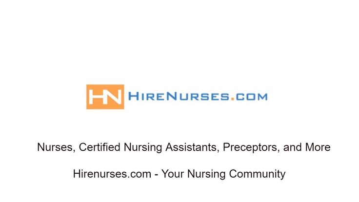 Nurses, Certified Nursing Assistants, Preceptors, and More | Hirenurses....