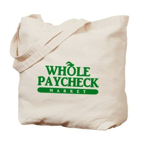 Whole Paycheck Tote Bag Good Gift Ideas For Women From Cafepress