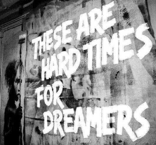 Questi sono tempi duri per i sognatori