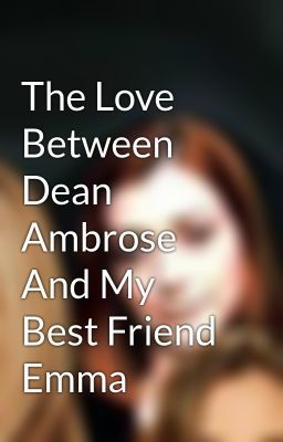 "Read ""The Love Between Dean Ambrose And My Best Friend Emma - Chapter Three: Do You Want To Be A WWE Diva??"" #romance #fanfiction"