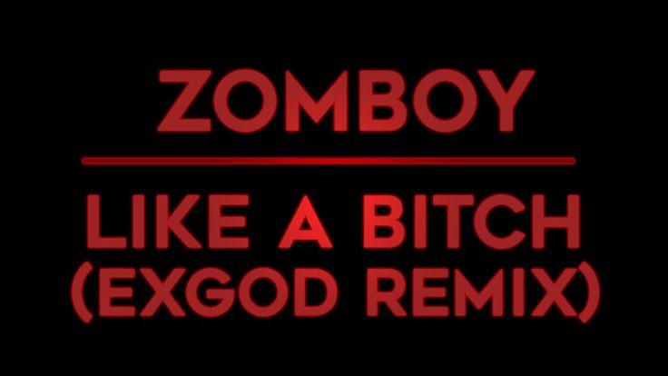 Zomboy  - Like A Bitch ( EXGOD Remix )