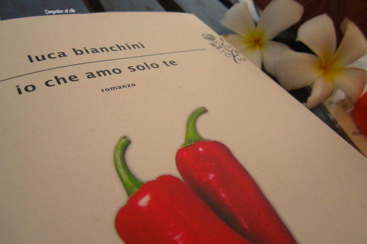 Io che amo solo te di Luca Bianchini - Mondadori  #books #review #recensione #libri #Mondadori