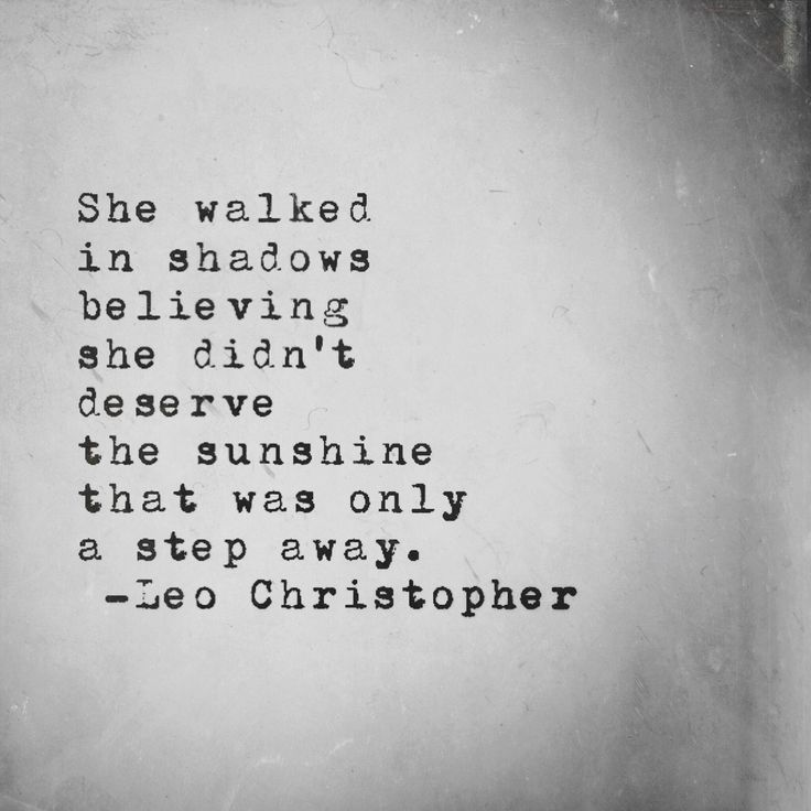 Leo Christopher • Always Only A Step Away    Stop hiding in the shadows my lovelies, you belong in the sunshine where we can see your own light shine.