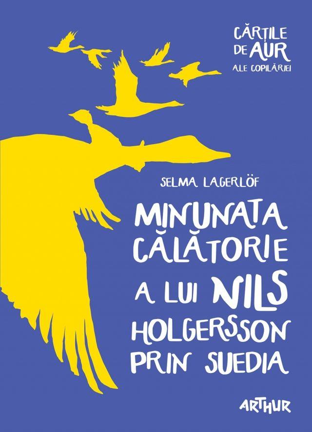 Minunata călătorie a lui Nils Holgersson prin Suedia | Cărţile de aur ale copilăriei - http://www.editura-arthur.ro/carte/minunata-calatorie-a-lui-nils-holgersson-prin-suedia-cartile-de-aur-ale-copilariei