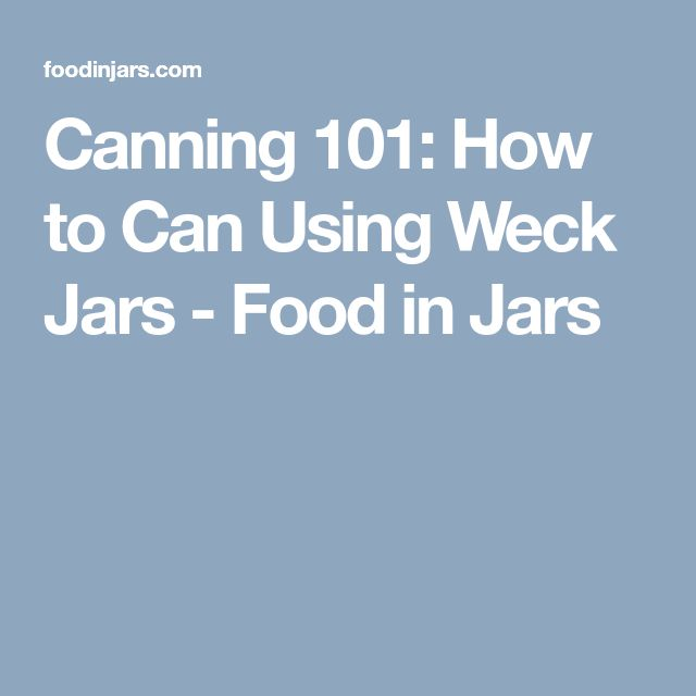 Canning 101: How to Can Using Weck Jars - Food in Jars