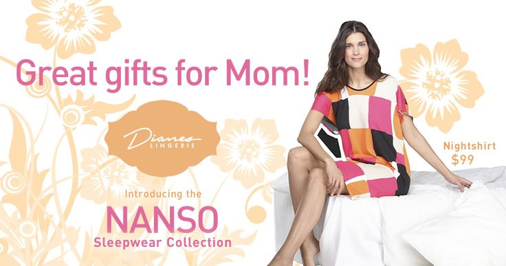 Introducing the Nanso Sleepwear Collection*... a great gift for Mother's Day. Dianes Lingerie has a beautiful selection of items in-store that are perfect for Mother's Day gifts. Sleepwear is a great gift and a perfect idea for Mom.   *Available in-store only.