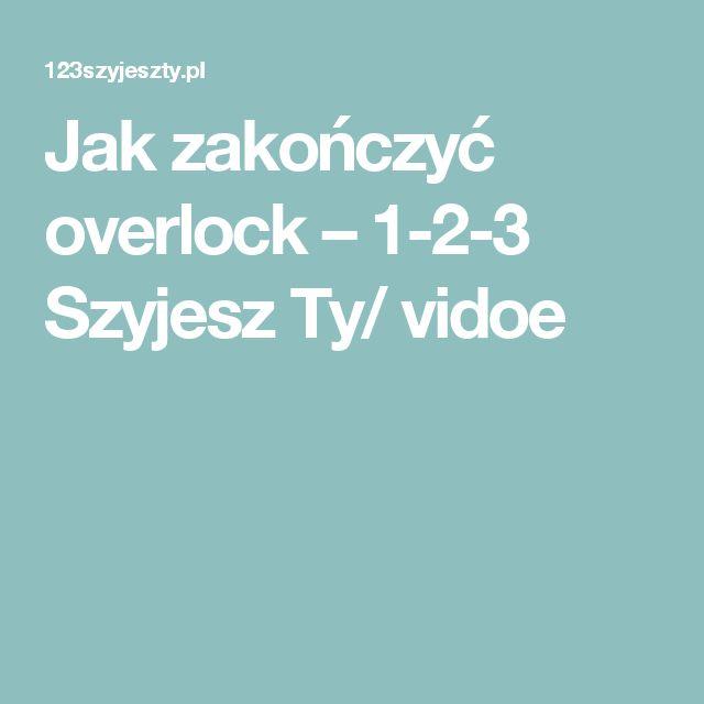 Jak zakończyć overlock – 1-2-3 Szyjesz Ty/ vidoe