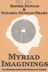 Myriad Imaginings: All The Stories From The Wittegen Press Giveaway Games by Sophie Duncan, Natasha Duncan-Drake