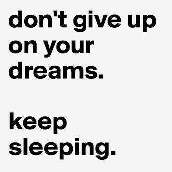 Don't give up on your dreams.