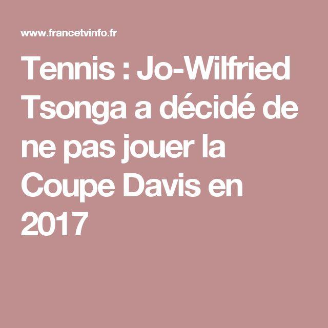 Tennis : Jo-Wilfried Tsonga a décidé de ne pas jouer la Coupe Davis en 2017