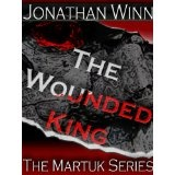 The Wounded King: The Martuk Series (Kindle Edition)By Jonathan Winn