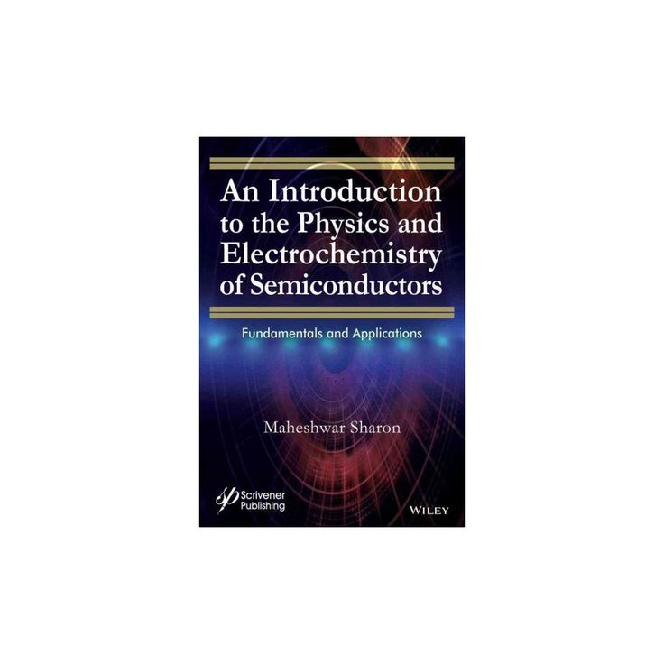 Introduction to the Physics and Electrochemistry of Semiconductors : Fundamentals and Applications