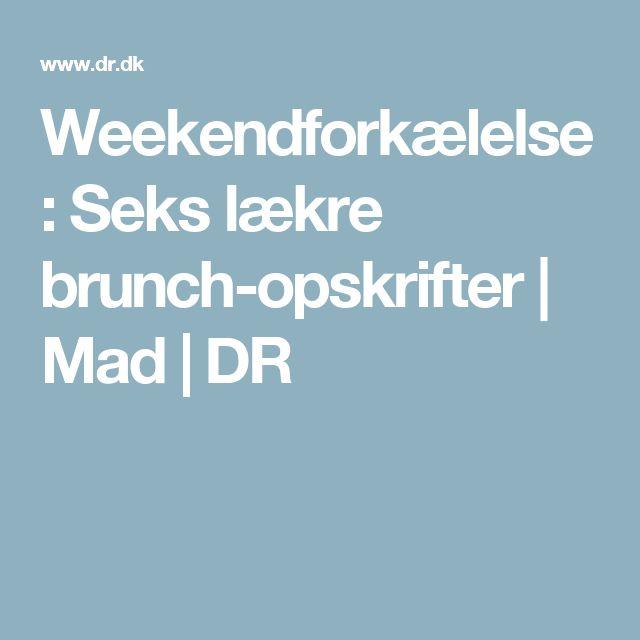 Weekendforkælelse: Seks lækre brunch-opskrifter | Mad | DR