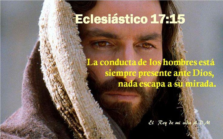 Eclesiástico 17:15 La conducta de los hombres está siempre presente ante Dios, nada escapa a su mirada