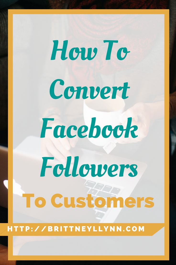 How To Convert Facebook Followers To Customers | Facebook followers are great and all, but your ultimate goal should be to convert some of those followers to real live customers! This blog post highlights how to convert Facebook followers to customers.