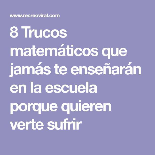8 Trucos matemáticos que jamás te enseñarán en la escuela porque quieren verte sufrir