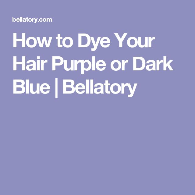 How to Dye Your Hair Purple or Dark Blue | Bellatory