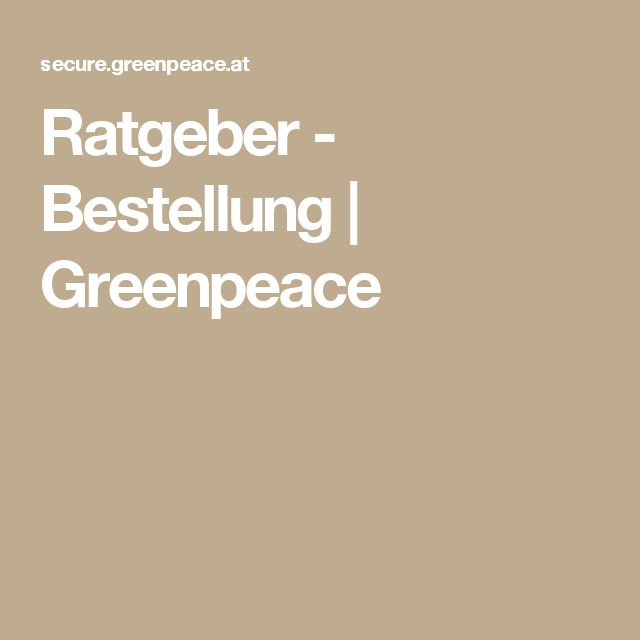 Ratgeber - Bestellung | Greenpeace